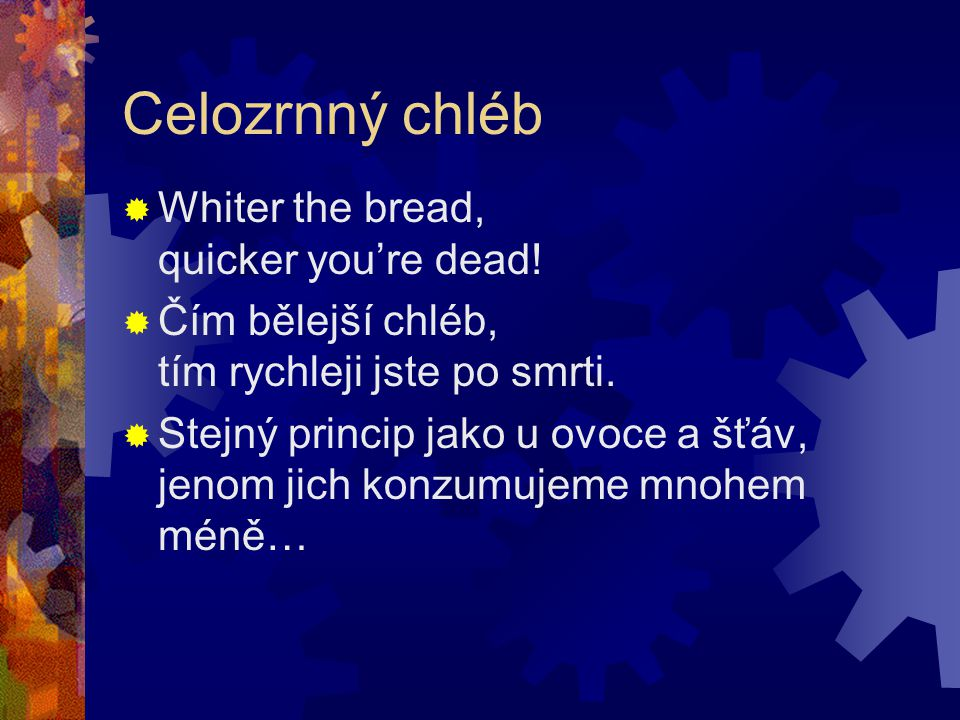 Celozrnný chléb Whiter the bread, quicker you're dead!