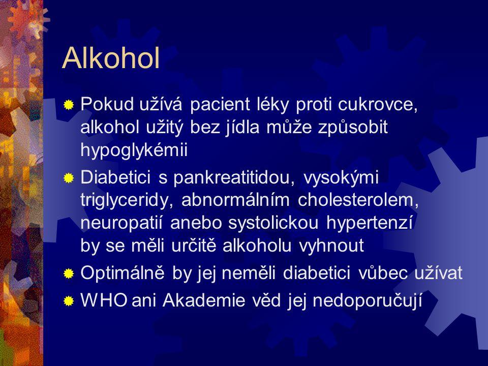 Alkohol Pokud užívá pacient léky proti cukrovce, alkohol užitý bez jídla může způsobit hypoglykémii.