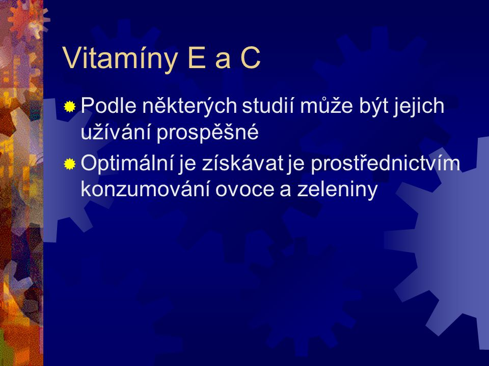 Vitamíny E a C Podle některých studií může být jejich užívání prospěšné.