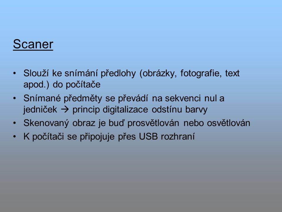 Scaner Slouží ke snímání předlohy (obrázky, fotografie, text apod.) do počítače.