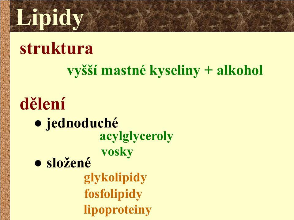 Lipidy struktura dělení vyšší mastné kyseliny + alkohol ● jednoduché
