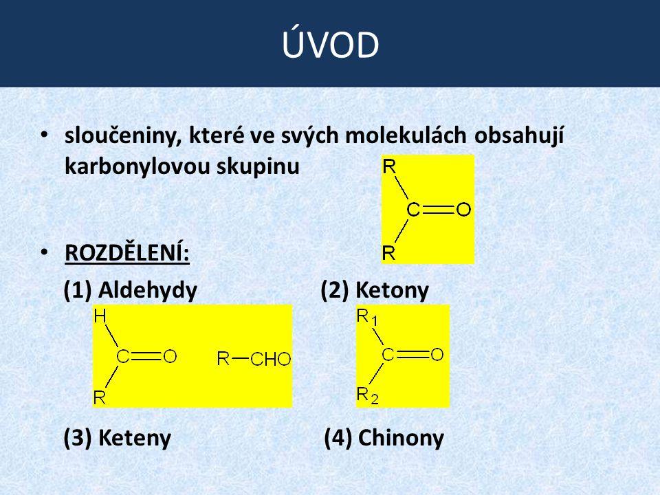 ÚVOD sloučeniny, které ve svých molekulách obsahují karbonylovou skupinu. ROZDĚLENÍ: (1) Aldehydy (2) Ketony.