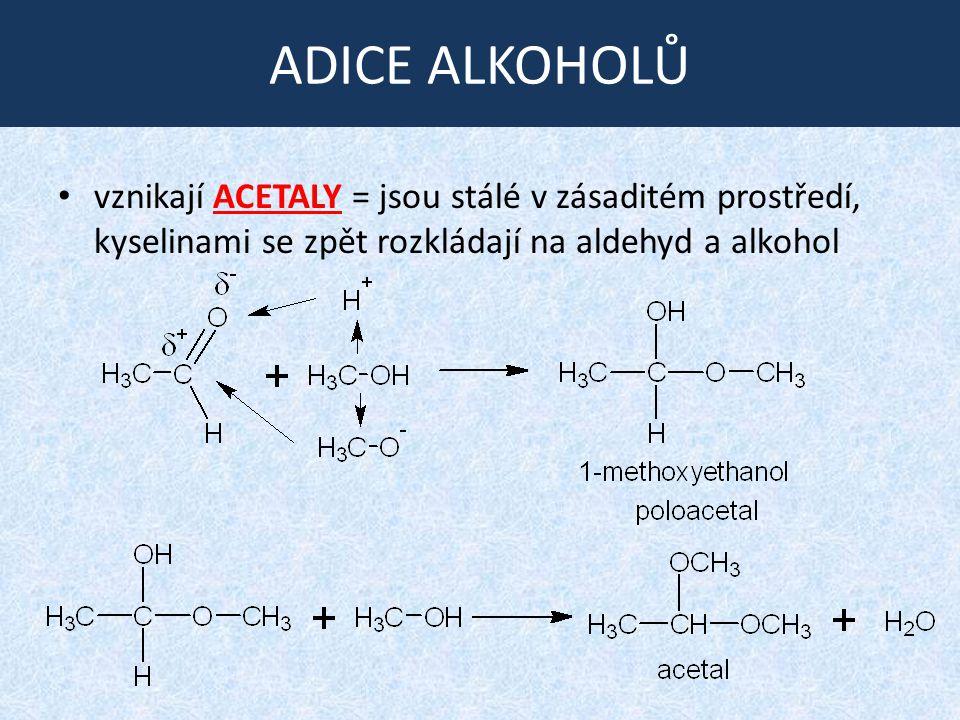 ADICE ALKOHOLŮ vznikají ACETALY = jsou stálé v zásaditém prostředí, kyselinami se zpět rozkládají na aldehyd a alkohol.