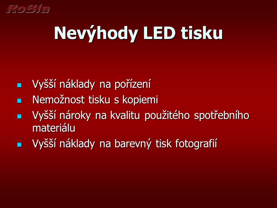 Nevýhody LED tisku Vyšší náklady na pořízení Nemožnost tisku s kopiemi