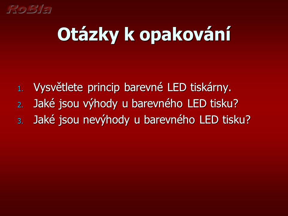 Otázky k opakování Vysvětlete princip barevné LED tiskárny.