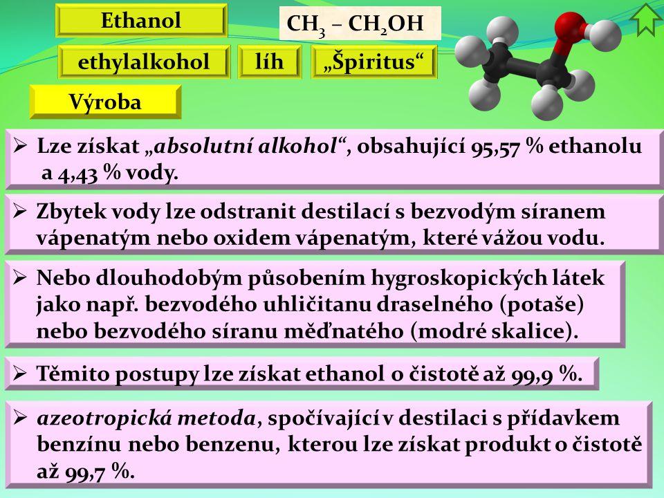 """Ethanol CH3 – CH2OH. ethylalkohol. líh. """"Špiritus Výroba. Lze získat """"absolutní alkohol , obsahující 95,57 % ethanolu a 4,43 % vody."""