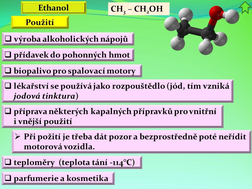 Ethanol CH3 – CH2OH. Použití. výroba alkoholických nápojů. přídavek do pohonných hmot. biopalivo pro spalovací motory.