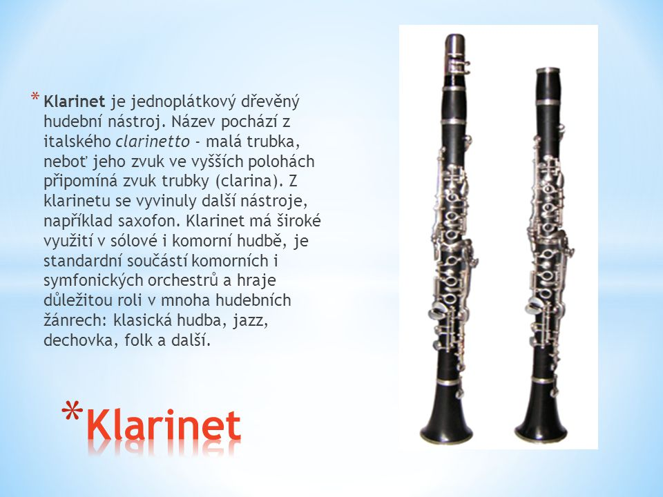 Klarinet je jednoplátkový dřevěný hudební nástroj