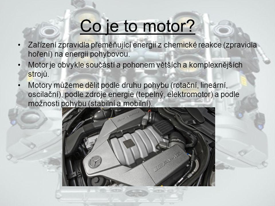 Co je to motor Zařízení zpravidla přeměňující energii z chemické reakce (zpravidla hoření) na energii pohybovou.