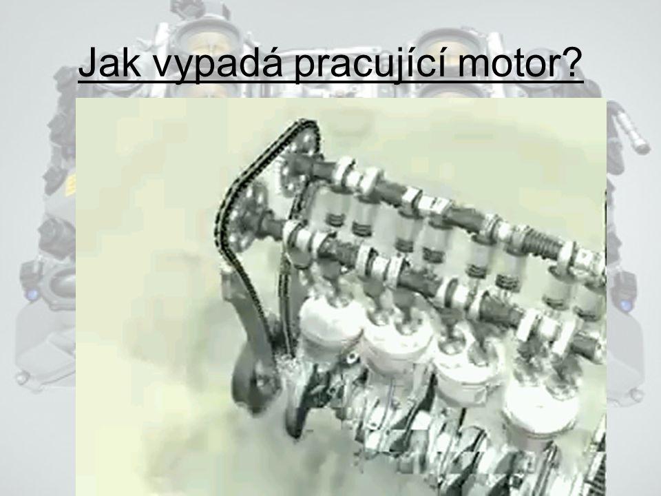 Jak vypadá pracující motor