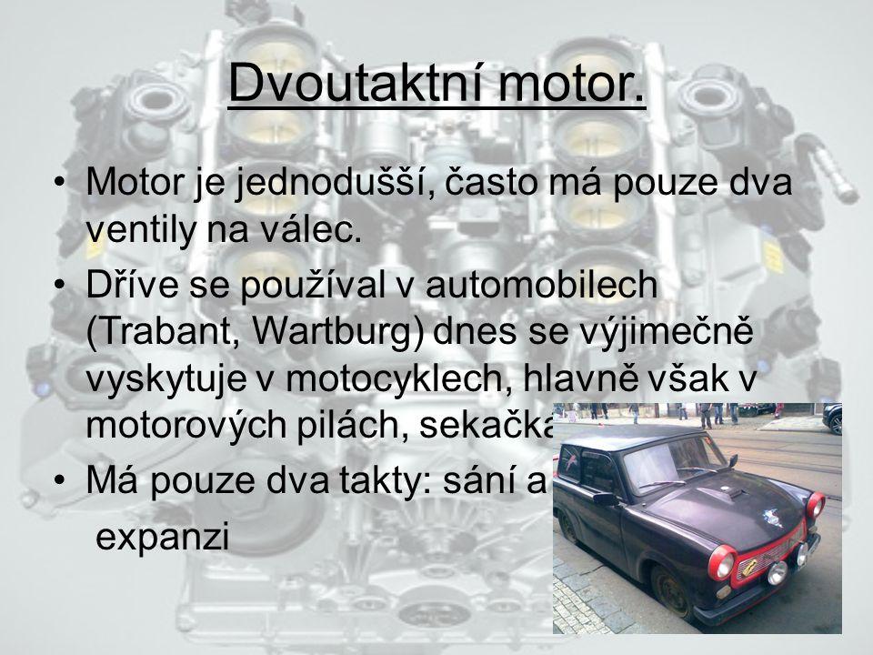Dvoutaktní motor. Motor je jednodušší, často má pouze dva ventily na válec.
