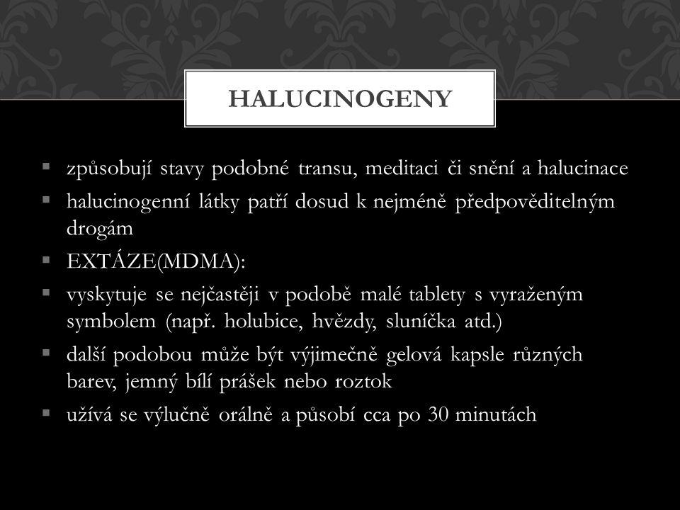 HALUCINOGENY způsobují stavy podobné transu, meditaci či snění a halucinace. halucinogenní látky patří dosud k nejméně předpověditelným drogám.