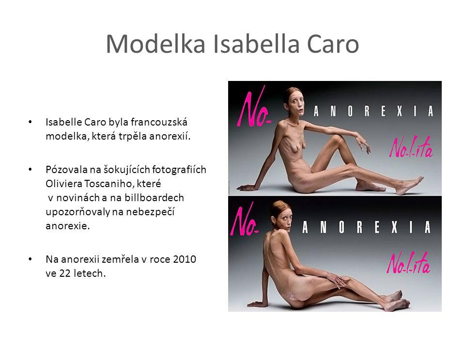 Modelka Isabella Caro Isabelle Caro byla francouzská modelka, která trpěla anorexií.