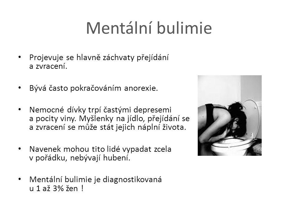 Mentální bulimie Projevuje se hlavně záchvaty přejídání a zvracení.