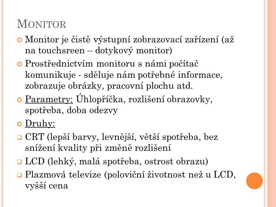 Monitor Monitor je čistě výstupní zobrazovací zařízení (až na touchsreen – dotykový monitor)