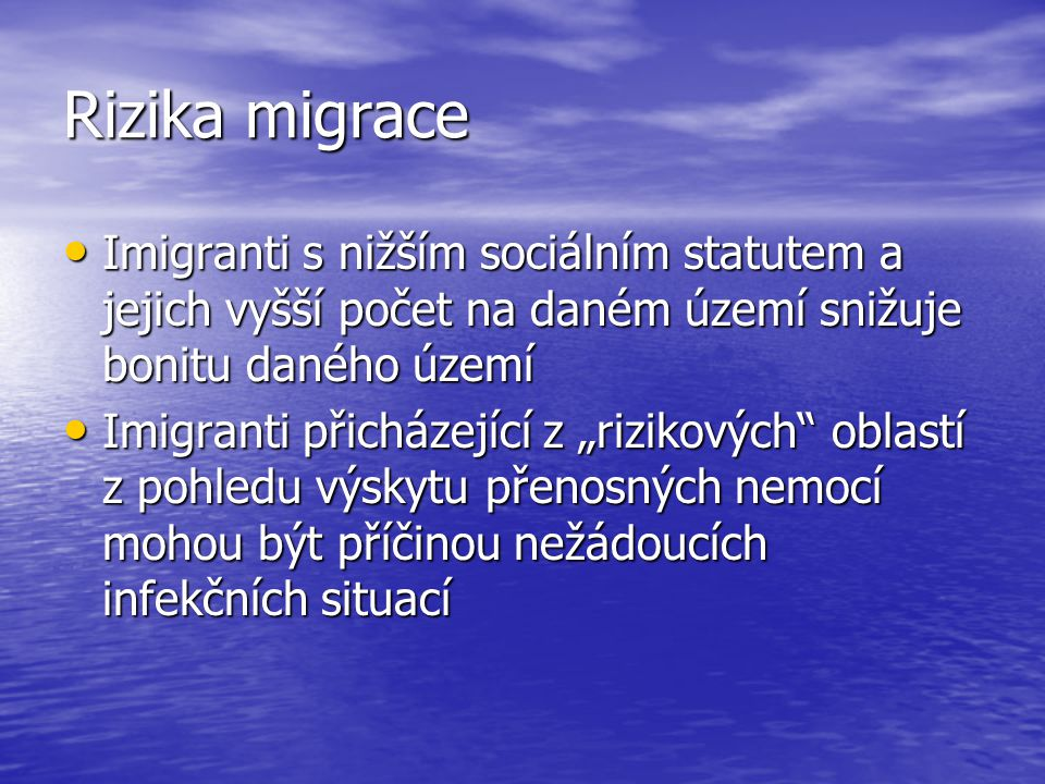 Rizika migrace Imigranti s nižším sociálním statutem a jejich vyšší počet na daném území snižuje bonitu daného území.