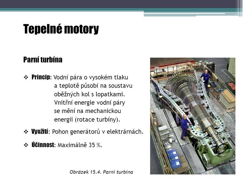 Tepelné motory Parní turbína Princip: Vodní pára o vysokém tlaku