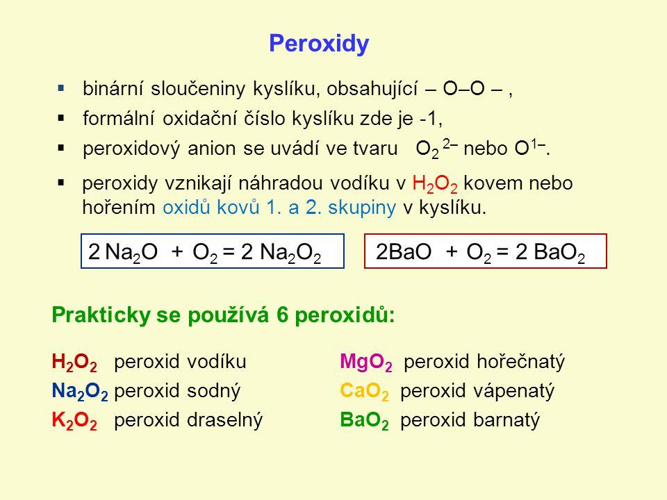 Peroxidy 2 Na2O + O2 = 2 Na2O2 2BaO + O2 = 2 BaO2