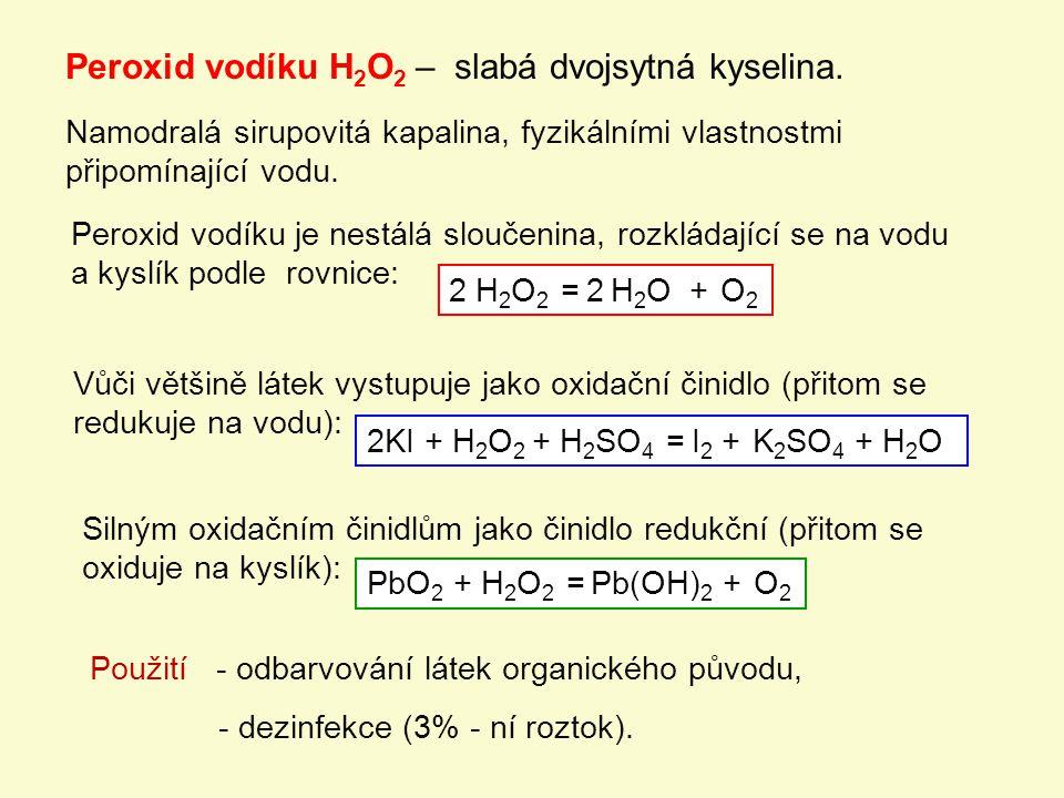 Peroxid vodíku H2O2 – slabá dvojsytná kyselina.