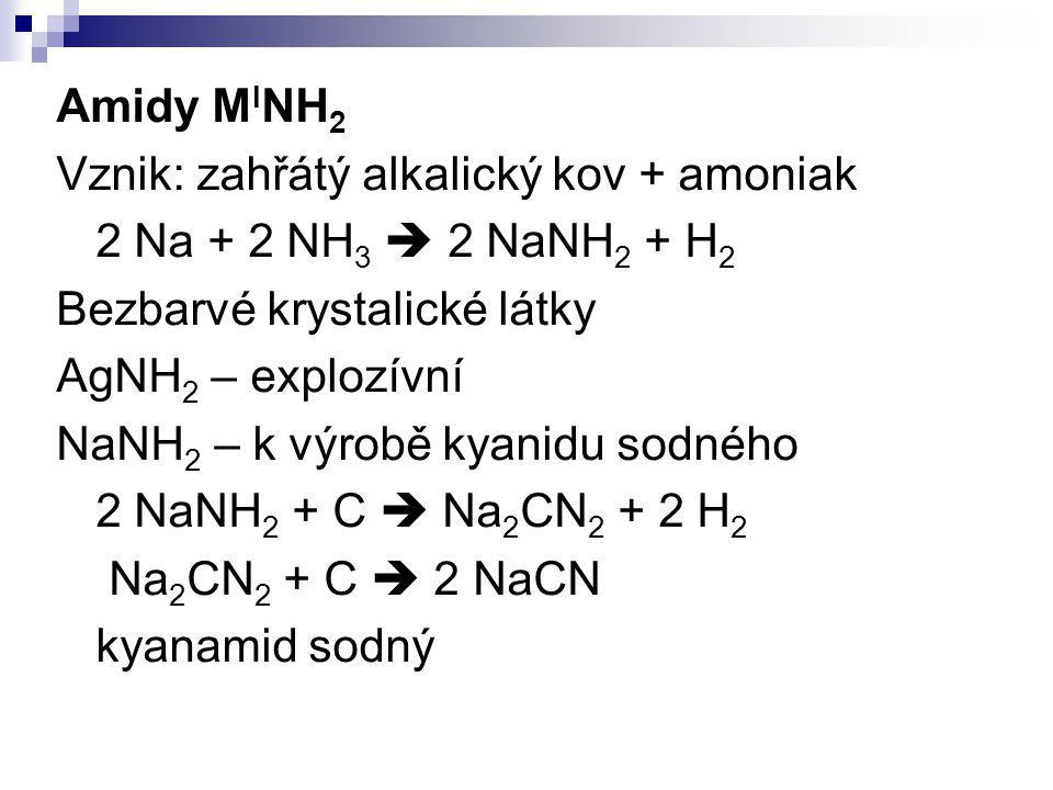 Amidy MINH2 Vznik: zahřátý alkalický kov + amoniak. 2 Na + 2 NH3  2 NaNH2 + H2. Bezbarvé krystalické látky.
