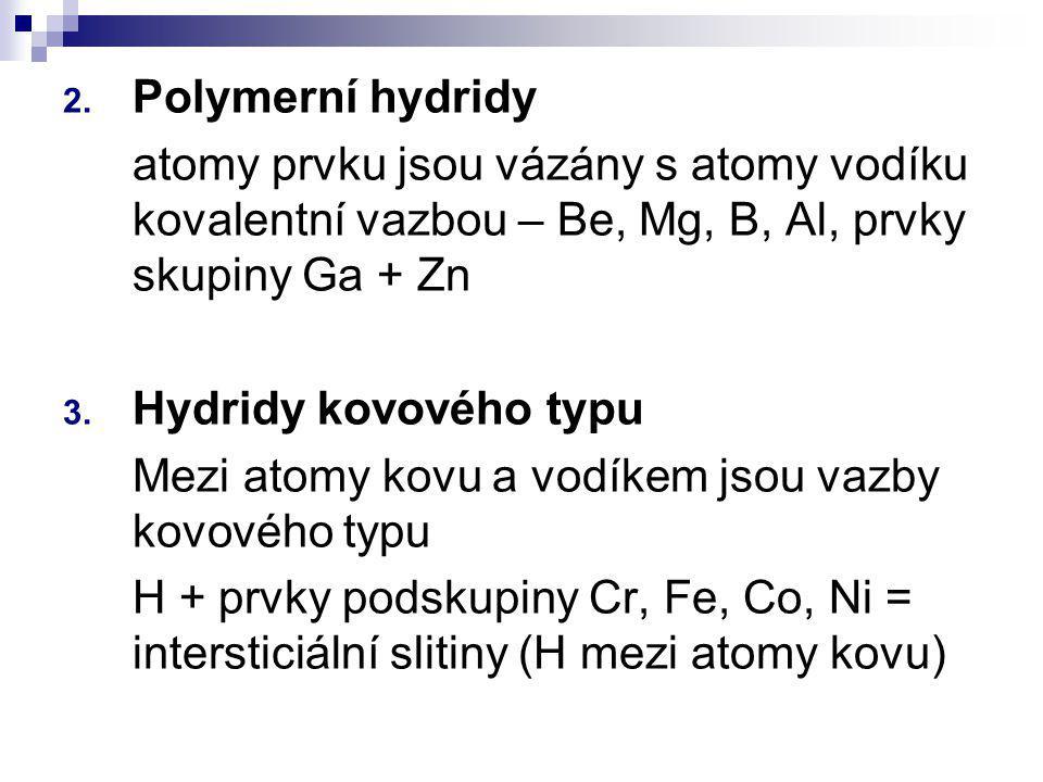 Polymerní hydridy atomy prvku jsou vázány s atomy vodíku kovalentní vazbou – Be, Mg, B, Al, prvky skupiny Ga + Zn.