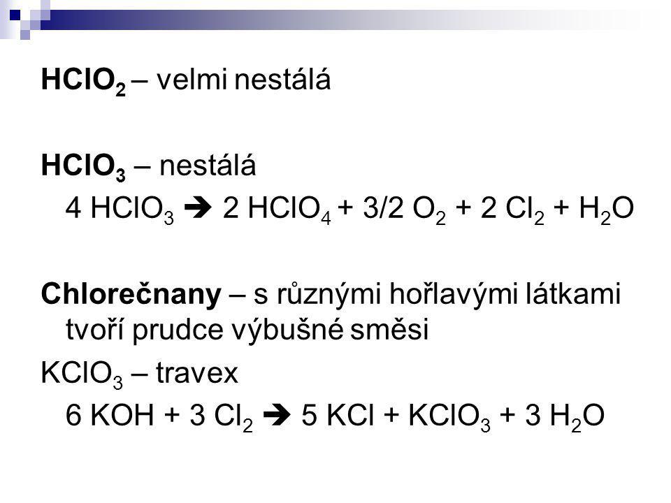 HClO2 – velmi nestálá HClO3 – nestálá. 4 HClO3  2 HClO4 + 3/2 O2 + 2 Cl2 + H2O.