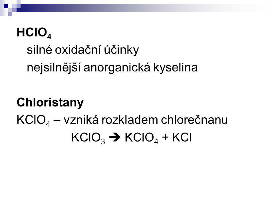 HClO4 silné oxidační účinky. nejsilnější anorganická kyselina. Chloristany. KClO4 – vzniká rozkladem chlorečnanu.