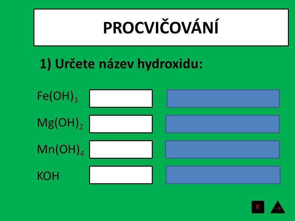 PROCVIČOVÁNÍ 1) Určete název hydroxidu: