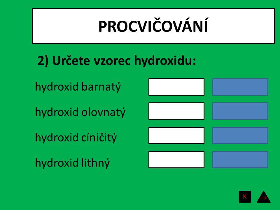 PROCVIČOVÁNÍ 2) Určete vzorec hydroxidu:
