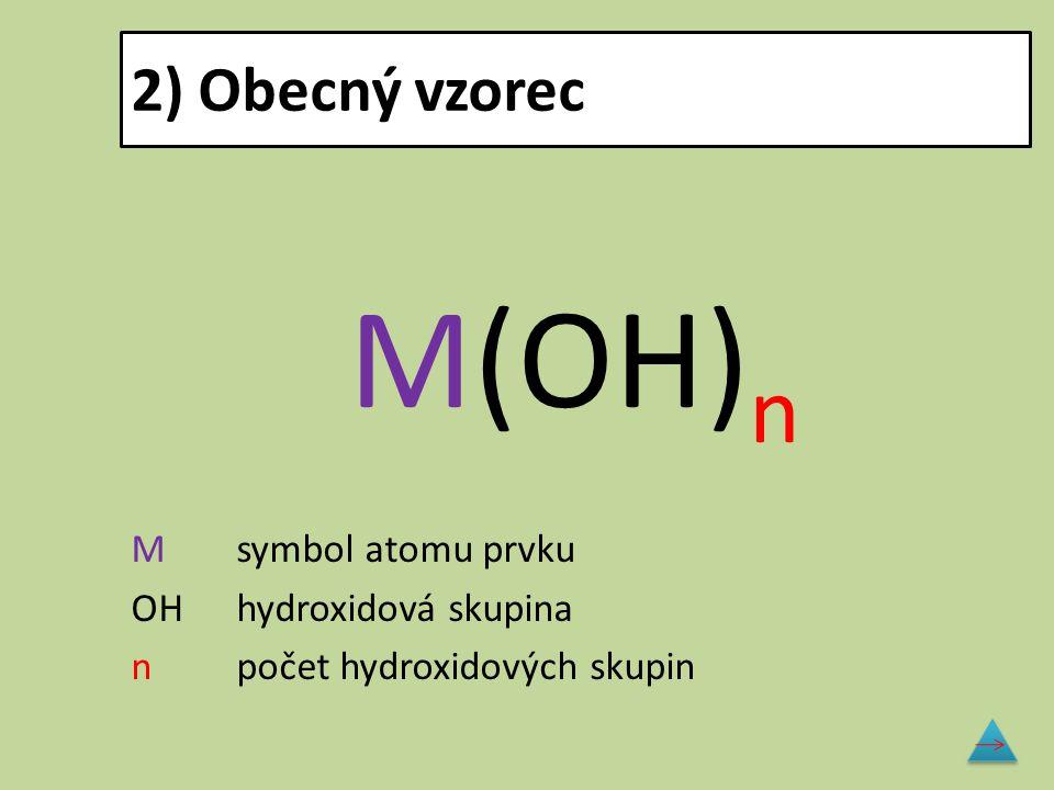 M(OH)n 2) Obecný vzorec M symbol atomu prvku OH hydroxidová skupina