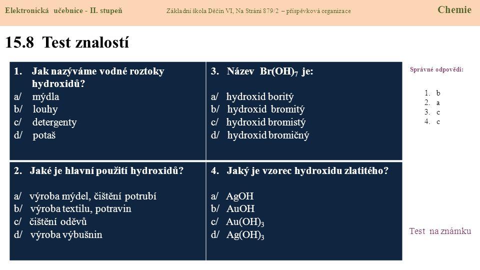 15.8 Test znalostí Jak nazýváme vodné roztoky hydroxidů a/ mýdla