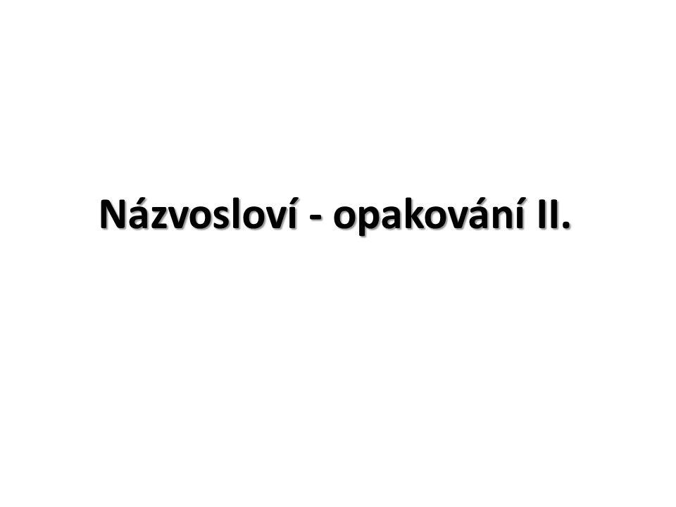 Názvosloví - opakování II.