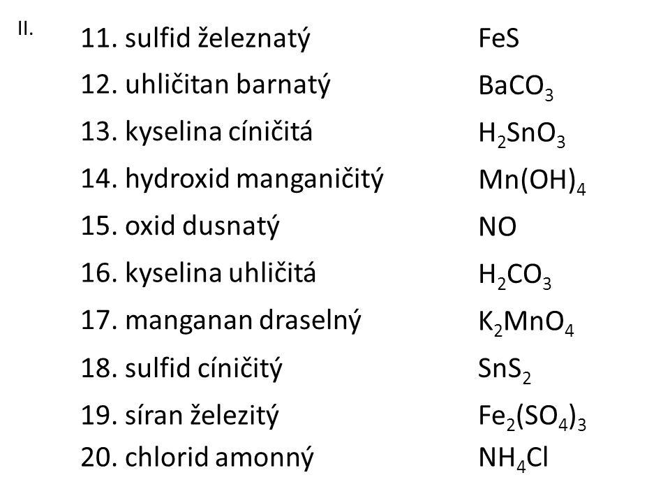 11. sulfid železnatý FeS 12. uhličitan barnatý BaCO3