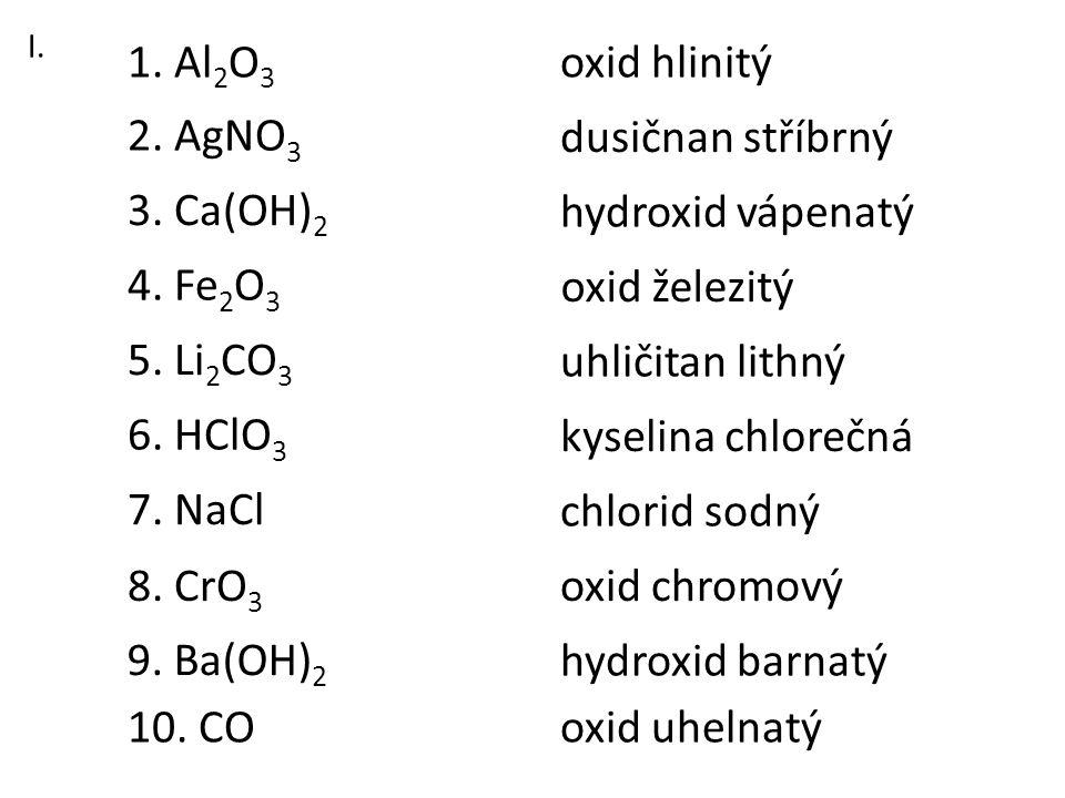 1. Al2O3 oxid hlinitý 2. AgNO3 dusičnan stříbrný 3. Ca(OH)2