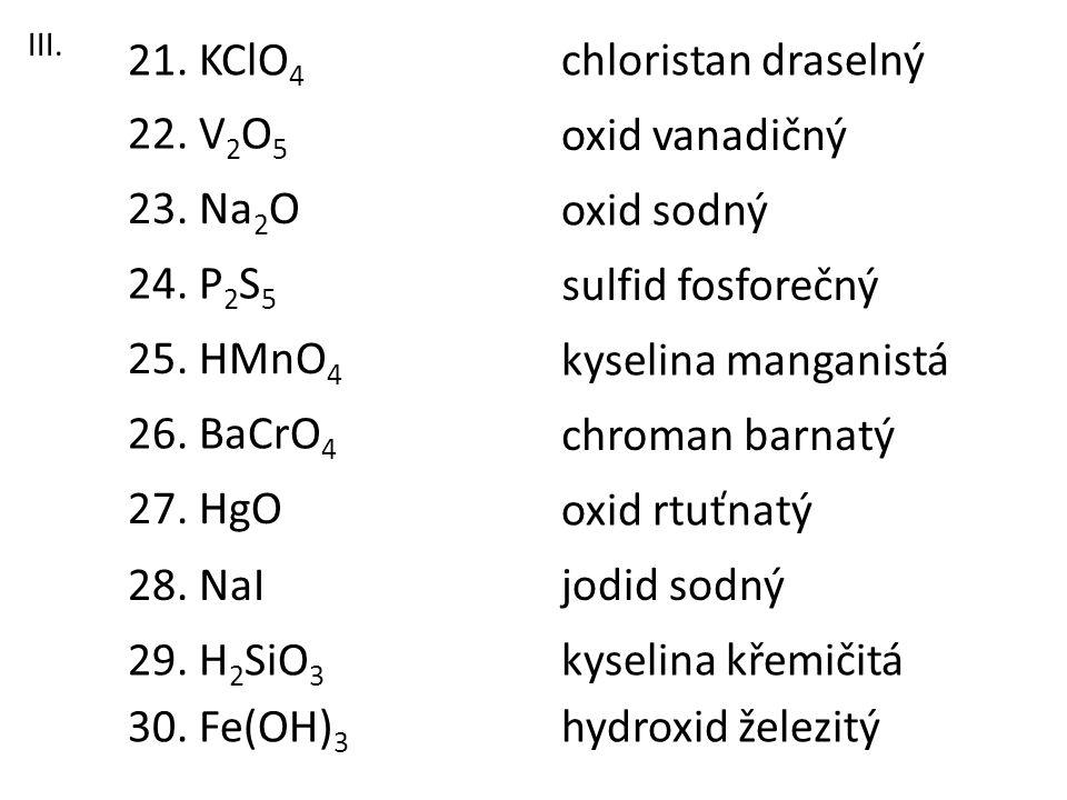 21. KClO4 chloristan draselný 22. V2O5 oxid vanadičný 23. Na2O