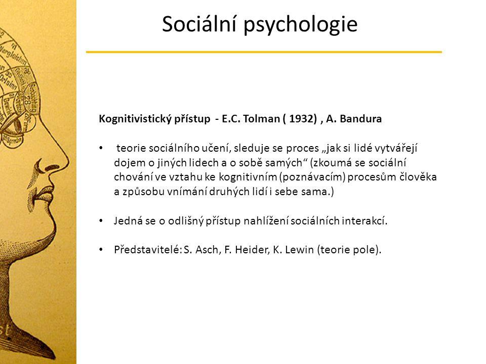 Sociální psychologie Kognitivistický přístup - E.C. Tolman ( 1932) , A. Bandura.