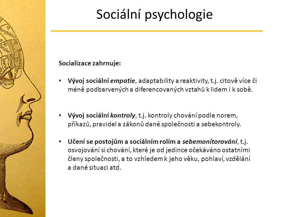 Sociální psychologie Socializace zahrnuje: