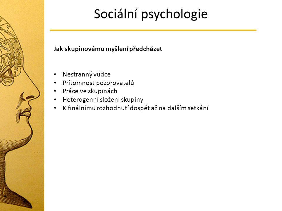 Sociální psychologie Jak skupinovému myšlení předcházet