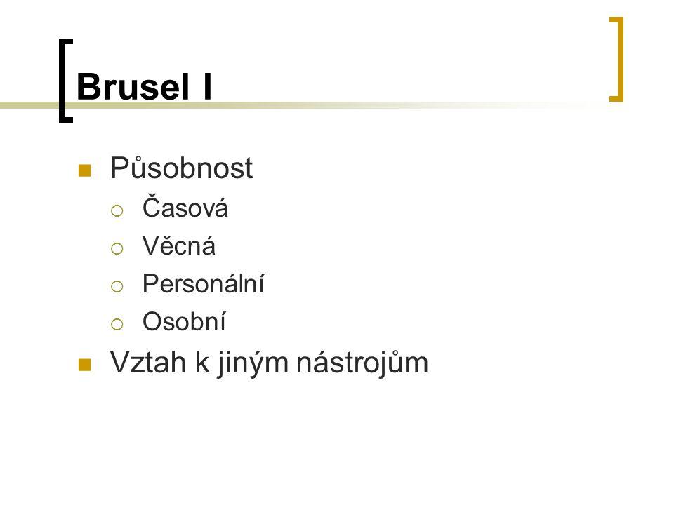Brusel I Působnost Vztah k jiným nástrojům Časová Věcná Personální