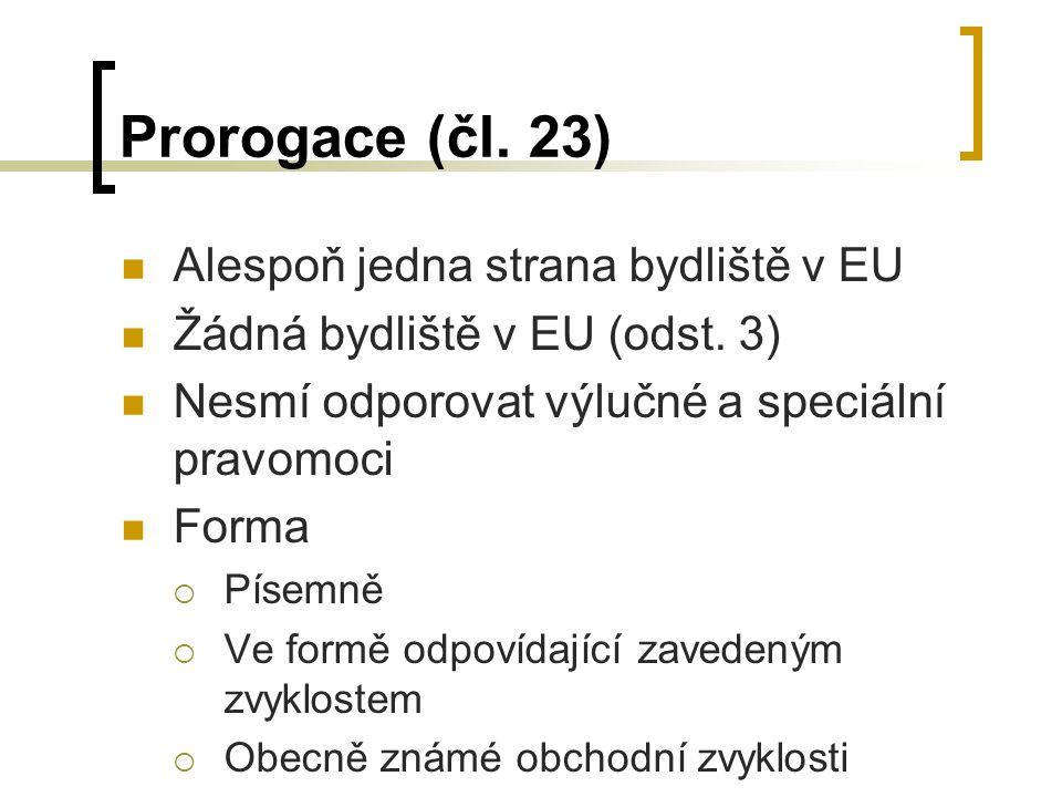 Prorogace (čl. 23) Alespoň jedna strana bydliště v EU