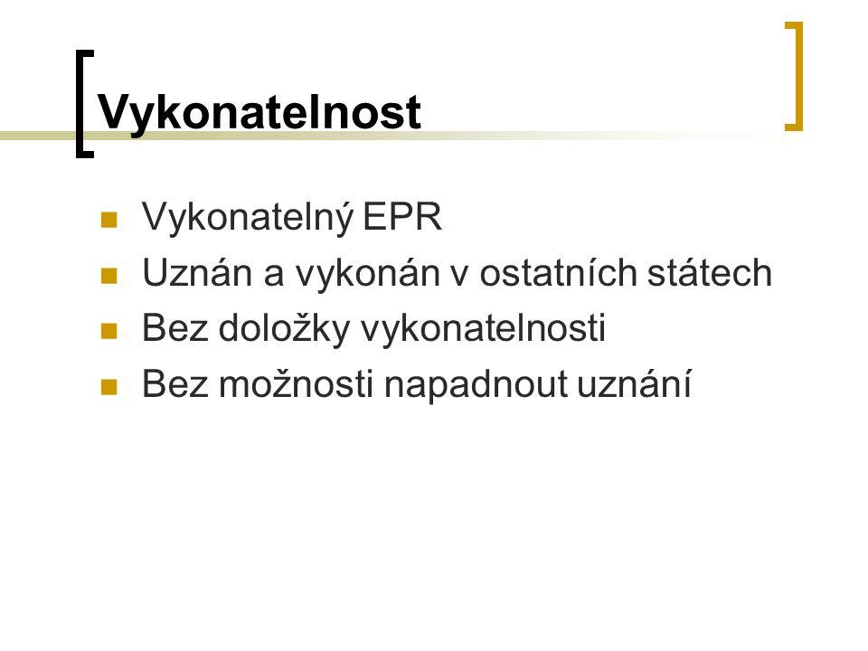 Vykonatelnost Vykonatelný EPR Uznán a vykonán v ostatních státech