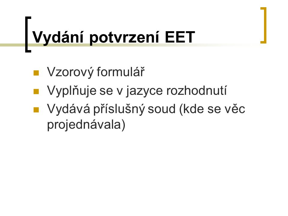 Vydání potvrzení EET Vzorový formulář Vyplňuje se v jazyce rozhodnutí