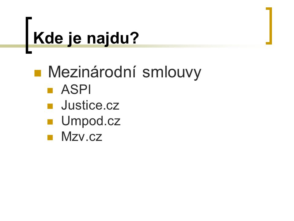 Kde je najdu Mezinárodní smlouvy ASPI Justice.cz Umpod.cz Mzv.cz