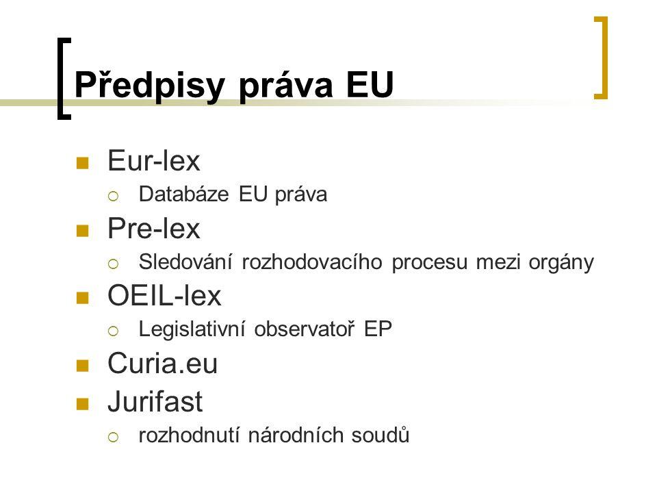 Předpisy práva EU Eur-lex Pre-lex OEIL-lex Curia.eu Jurifast