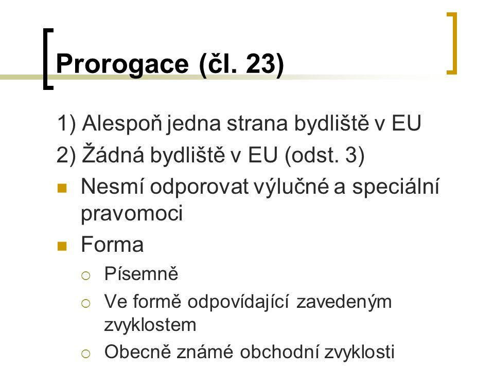 Prorogace (čl. 23) 1) Alespoň jedna strana bydliště v EU