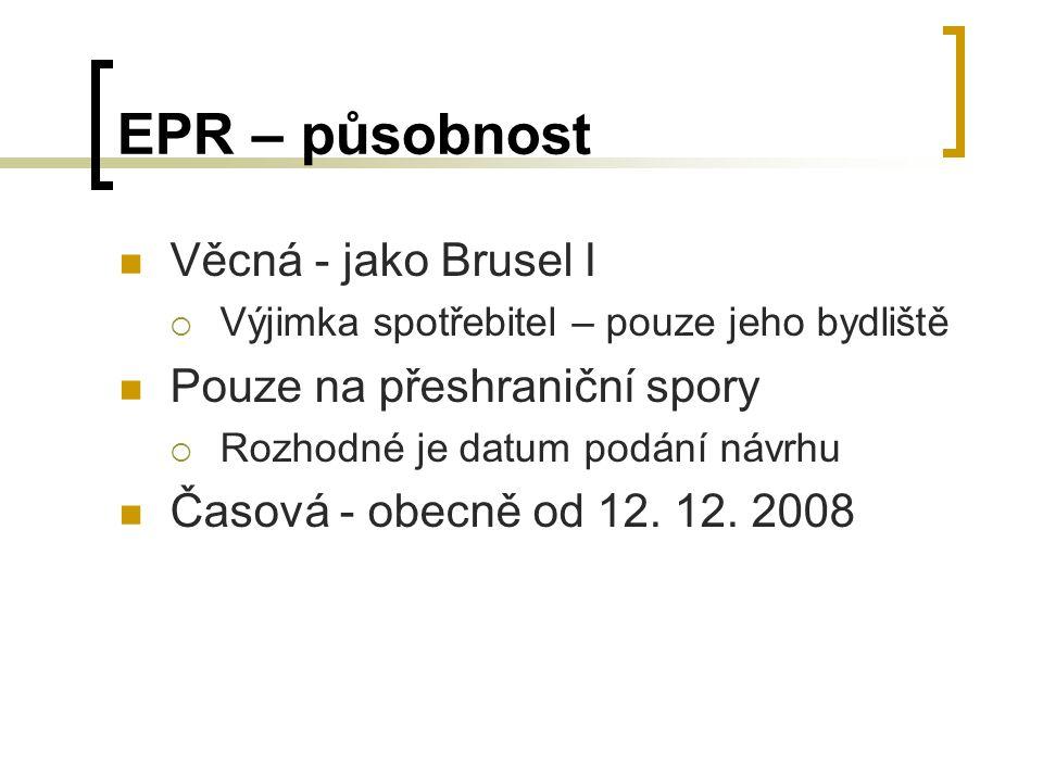 EPR – působnost Věcná - jako Brusel I Pouze na přeshraniční spory