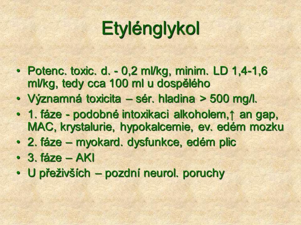 Etylénglykol Potenc. toxic. d. - 0,2 ml/kg, minim. LD 1,4-1,6 ml/kg, tedy cca 100 ml u dospělého. Významná toxicita – sér. hladina > 500 mg/l.