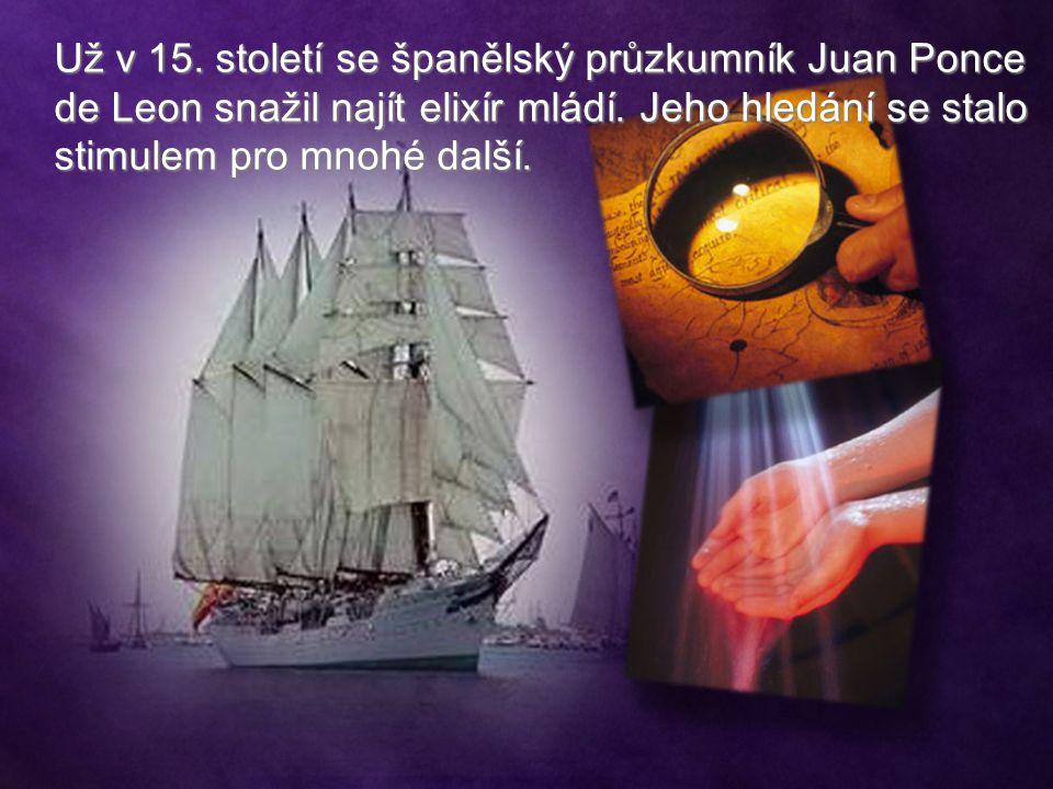 Už v 15. století se španělský průzkumník Juan Ponce de Leon snažil najít elixír mládí.