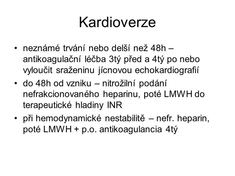 Kardioverze neznámé trvání nebo delší než 48h – antikoagulační léčba 3tý před a 4tý po nebo vyloučit sraženinu jícnovou echokardiografií.