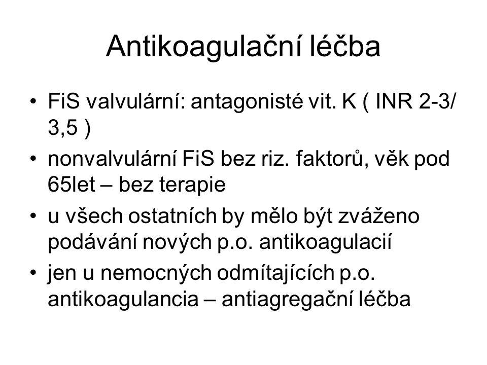 Antikoagulační léčba FiS valvulární: antagonisté vit. K ( INR 2-3/ 3,5 ) nonvalvulární FiS bez riz. faktorů, věk pod 65let – bez terapie.